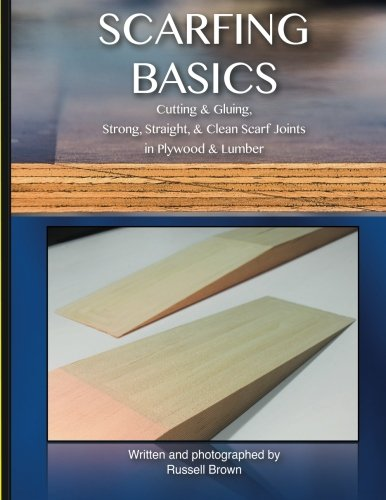 Scarfing Basics: Cutting & Gluing, Strong, Straight, Clean Scarf Joints in Plywood & Lumber