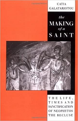 The Making of a Saint: The Life, Times and Sanctification of Neophytos the Recluse by Catia Galatariotou (2008-08-21)