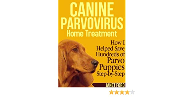 Canine Parvovirus Home Treatment Kindle Edition By Janet Ford
