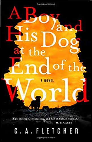 A Boy and His Dog at the End of the World: A Novel: Fletcher ...