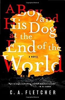 A Boy and His Dog at the end of the World by C.A. Fletcher science fiction and fantasy book and audiobook reviews