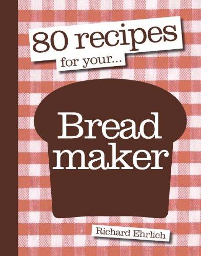 80 Recipes for Your Breadmaker: Amazon.es: Richard Ehrlich ...