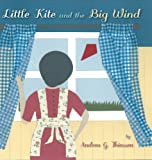 Little Kite and the Big Wind, Andrea G. Thiessen, 1460218507