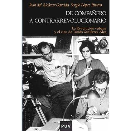 De compañero a contrarrevolucionario: La Revolución cubana y el cine de Tomás Gutiérrez Alea