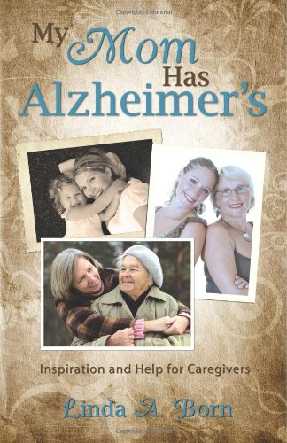 Download My Mom Has Alzheimer's: Inspiration and Help for Caregivers pdf epub