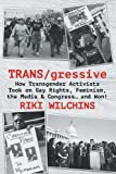 TRANS/gressive: How Transgender Activists Took on Gay Rights, Feminism, the Media & Congress… and Won!