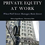 Private Equity at Work: When Wall Street Manages Main Street | Eileen Appelbaum,Rosemary Batt