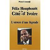 felix houphouet et la cote-d'ivoire: l'envers d'une legende