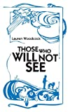Those Who Will Not See, Lauren Woodcock, 1481181351