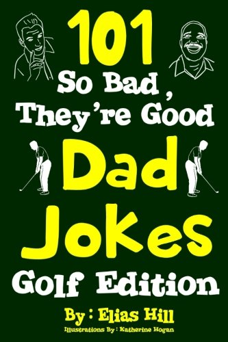 101 So Bad, They're Good Dad Jokes: Golf Edition