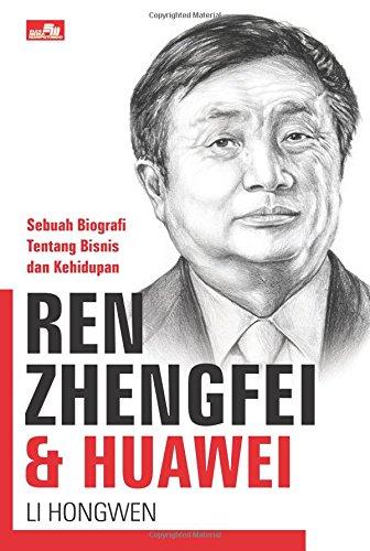 Ren Zhengfei & Huawei (Indonesian Edition)