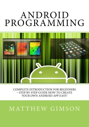 Android Programming: Complete Introduction for Beginners – Step By Step Guide How to Create  Your Own Android App Easy! (Programming is Easy) (Volume 2)