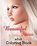 Adult Coloring Book - Beautiful Faces: Grayscale Illustrations of Gorgeous Women for Relaxation