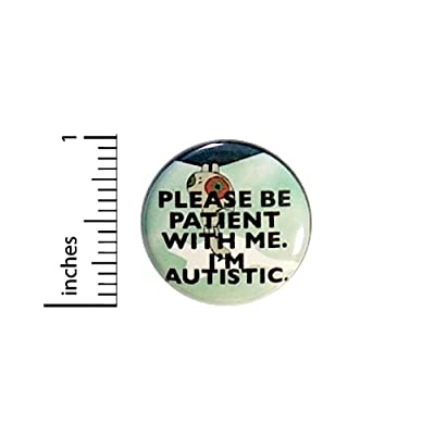 Please Be Patient With Me I'm Autistic Acceptance Pinback