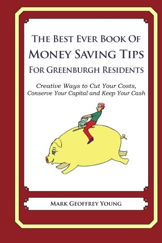 The Best Ever Book of Money Saving Tips for Greenburgh Residents: Creative Ways to Cut Your Costs, Conserve Your Capital And Keep Your Cash PDF