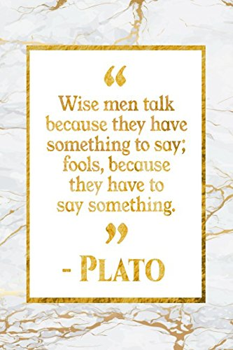Read Online Wise Men Talk Because They Have Something To Say; Fools, Because They Have To Say Something: Gold Marble Plato Quote Notebook PDF