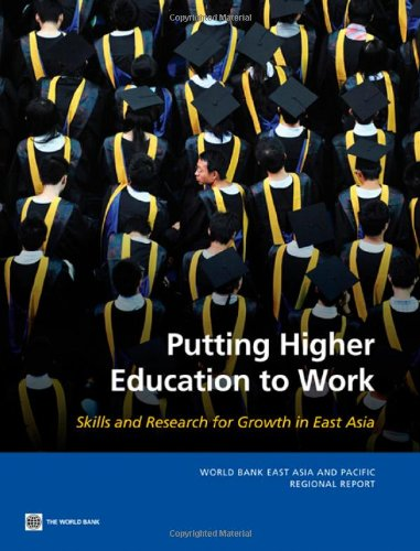 Putting Higher Education to Work: Skills and Research for Growth in East Asia (World Bank East Asia and Pacific Regional - Indonesia Innovation Store