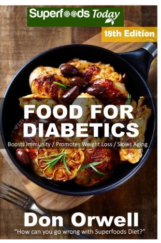 Food For Diabetics: Over 325 Diabetes Type-2 Quick & Easy Gluten Free Low Cholesterol Whole Foods Diabetic Recipes full of Antioxidants & ... Weight Loss Transformation) (Volume 11)