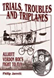 Trials, Troubles and Triplanes: Alliott Verdon Roe's Fight to Fly