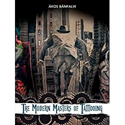 The Modern Masters of Tattooing: Exclusive interviews with a few of the best tattoo artists of the new generation from around the world by ??kos B??nfalvi (2014-10-10)