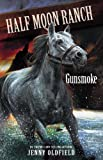 Half Moon Ranch: Gunsmoke, Jenny Oldfield, 0340910739