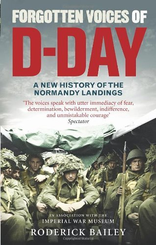 Forgotten Voices of D-Day: A Powerful New History of the Normandy Landings in the Words of Those Who Were There by Roderick Bailey (13-May-2010) - Mays Landing Shopping