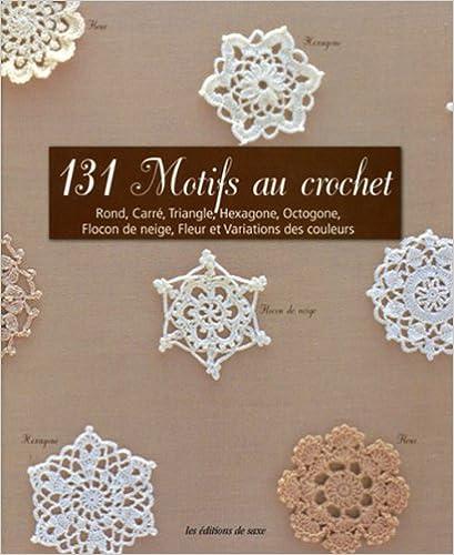 Lire un 131 Motifs au crochet : Rond, carré, triangle, hexagone, octogone, flocon de neige, fleur et variations des couleurs epub, pdf