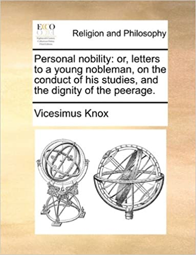 Lataa ilmaisia koko kirjoja Personal nobility: or, letters to a young nobleman, on the conduct of his studies, and the dignity of the peerage. PDF