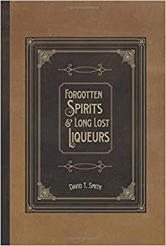Forgotten Spirits and Long Lost Liqueurs