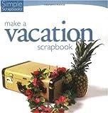 Simple Scrapbooks Make a Vacation Scrapbook 9781929180646