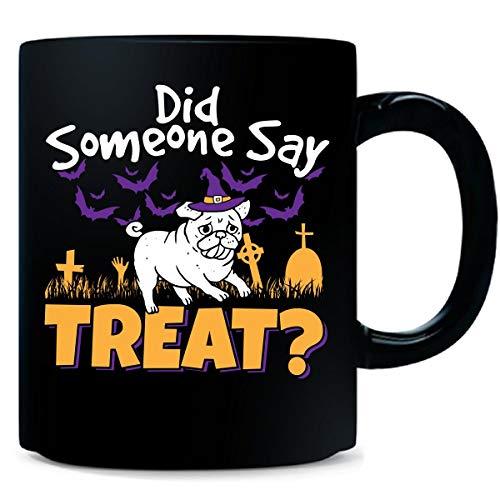Did Someone Say Treat? Pug Funny Halloween Gift - Mug -