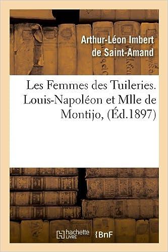 En ligne téléchargement gratuit Les Femmes des Tuileries. Louis-Napoléon et Mlle de Montijo, (Éd.1897) pdf, epub