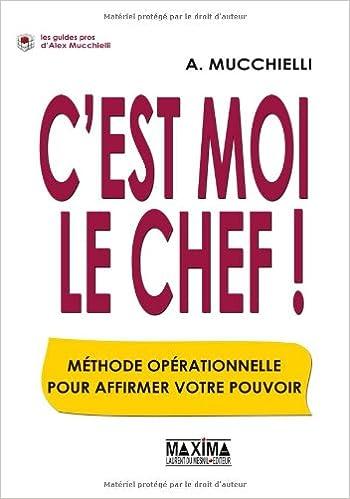 Livres gratuits C'est moi le chef ! : Méthode opérationnelle pour affirmer votre pouvoir pdf