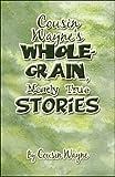 Cousin Wayne's Whole-Grain, Mostly True Stories, Cousin Wayne, 1606109162