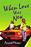 When Love Was New, Forrest Mason, 0595325696