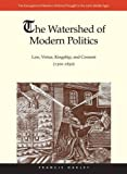 img - for The Watershed of Modern Politics: Law, Virtue, Kingship, and Consent (1300 1650) (The Emergence of Western Political Thought in the Latin Middle Ages) book / textbook / text book