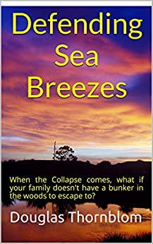 Defending Sea Breezes: When the Collapse comes, what if your family doesn't have a bunker in the woods to escape to? by [Thornblom, Douglas]