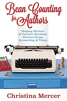Bean Counting for Authors: Helping Writers & Creative Business Owners Grasp Accounting & Taxes by [Mercer, Christina]