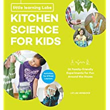 Little Learning Labs: Kitchen Science for Kids: 26 Fun, Family-Friendly Experiments for Fun Around the House; Activities for STEAM Learners