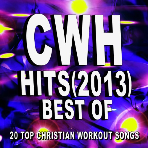 Christian Workout Hits Best Of 2013 20 Top Songs