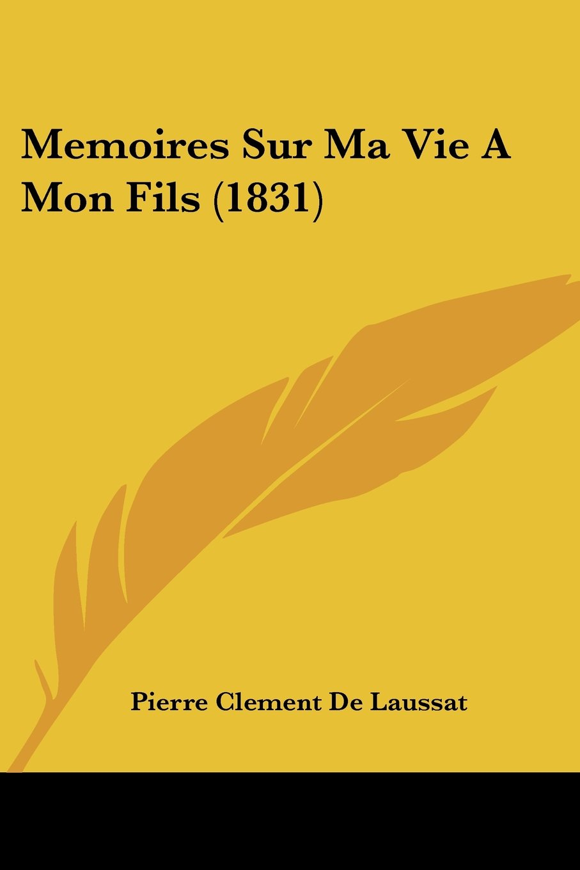 Download Memoires Sur Ma Vie A Mon Fils (1831) (French Edition) ebook