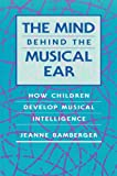 The Mind behind the Musical Ear: How Children Develop Musical Intelligence