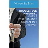 Doubler Son Potentiel : 50 outils performants pour enfin y arriver (French Edition)