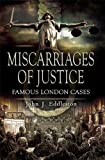 Miscarriages of Justice: Famous London Cases (Foul Deeds and Suspicious Deaths)