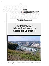 MeinWomo Stellplatzführer: Küste Frankreich (1) von Calais bis Mont St. Michel: 4. aktualisierte und erweiterte Auflage, Februar 2015 (German Edition)