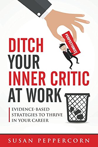 Download Ditch Your Inner Critic At Work: Evidence-Based Strategies To Thrive In Your Career pdf