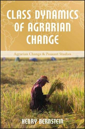 Class Dynamics of Agrarian Change (Agrarian Change and Peasant Studies Series)