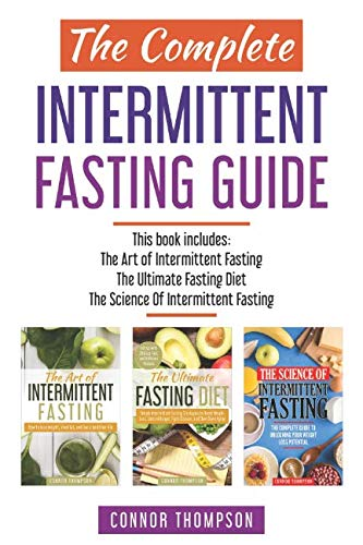 The Complete Intermittent Fasting Guide: Includes The Art of Intermittent Fasting, The Ultimate Fasting Diet & The Science of Intermittent Fasting by Connor Thompson