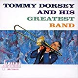 Tommy Dorsey And His Greatest Band [ORIGINAL RECORDINGS REMASTERED]