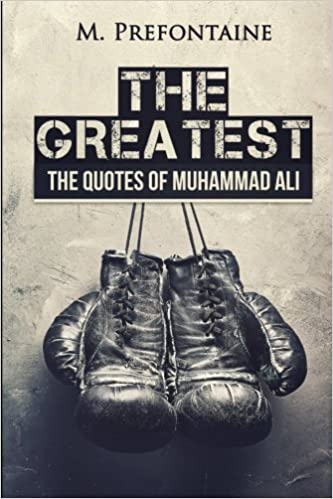 The Greatest The Quotes Of Muhammad Ali Amazoncouk M